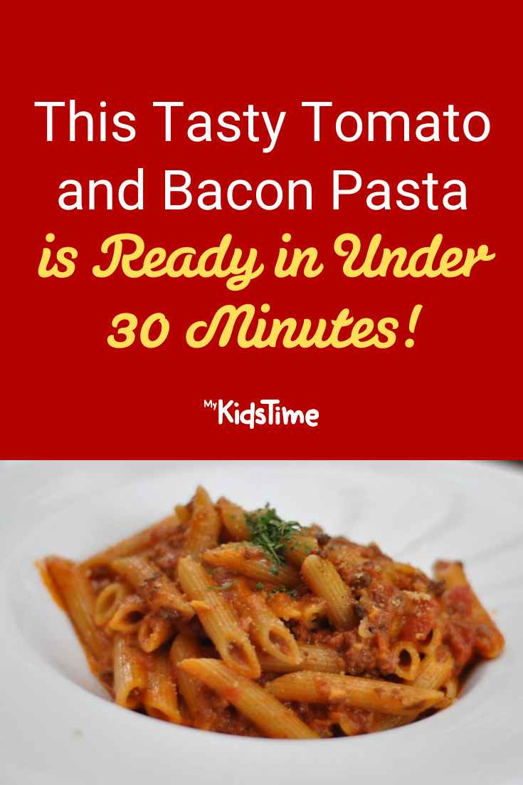 This Tasty Tomato and Bacon Pasta Is Ready In Under 30 Mins - Mykidstime
