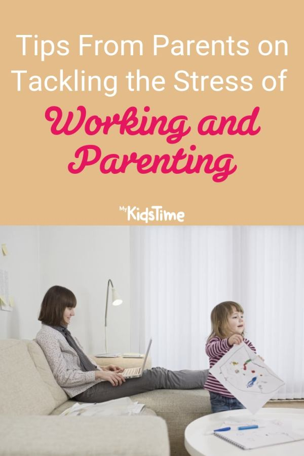 Tips From Parents on Tackling the Stress of Working and Parenting
