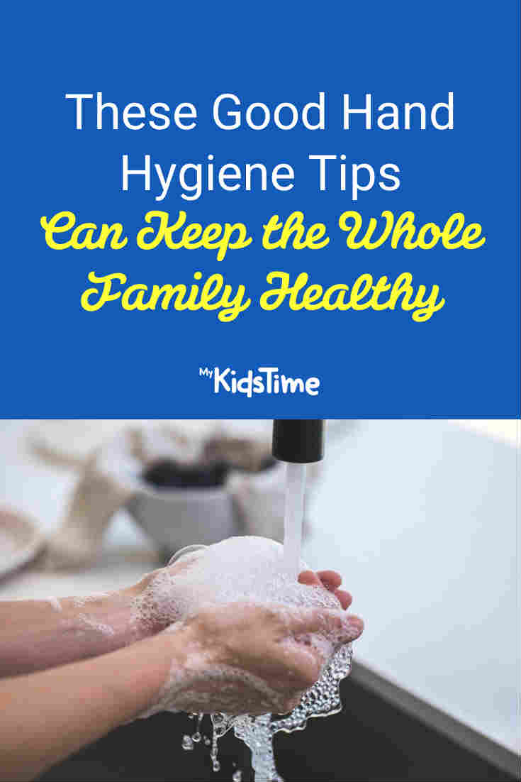 These Good Hand Hygiene Tips Can Keep the Whole Family Healthy - Mykidstime