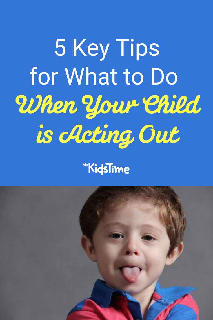 5 Key Tips For What To Do When Your Child Is Acting Out - Mykidstime