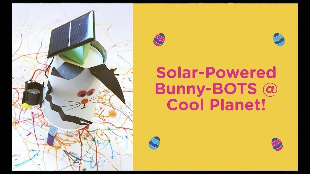 Solar Powered Bunny Bots Workshops at Cool Planet Experience Easter 2019