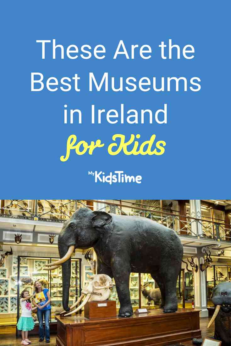 Our Pick of the Best Museums in Ireland to Visit with Kids - Mykidstime
