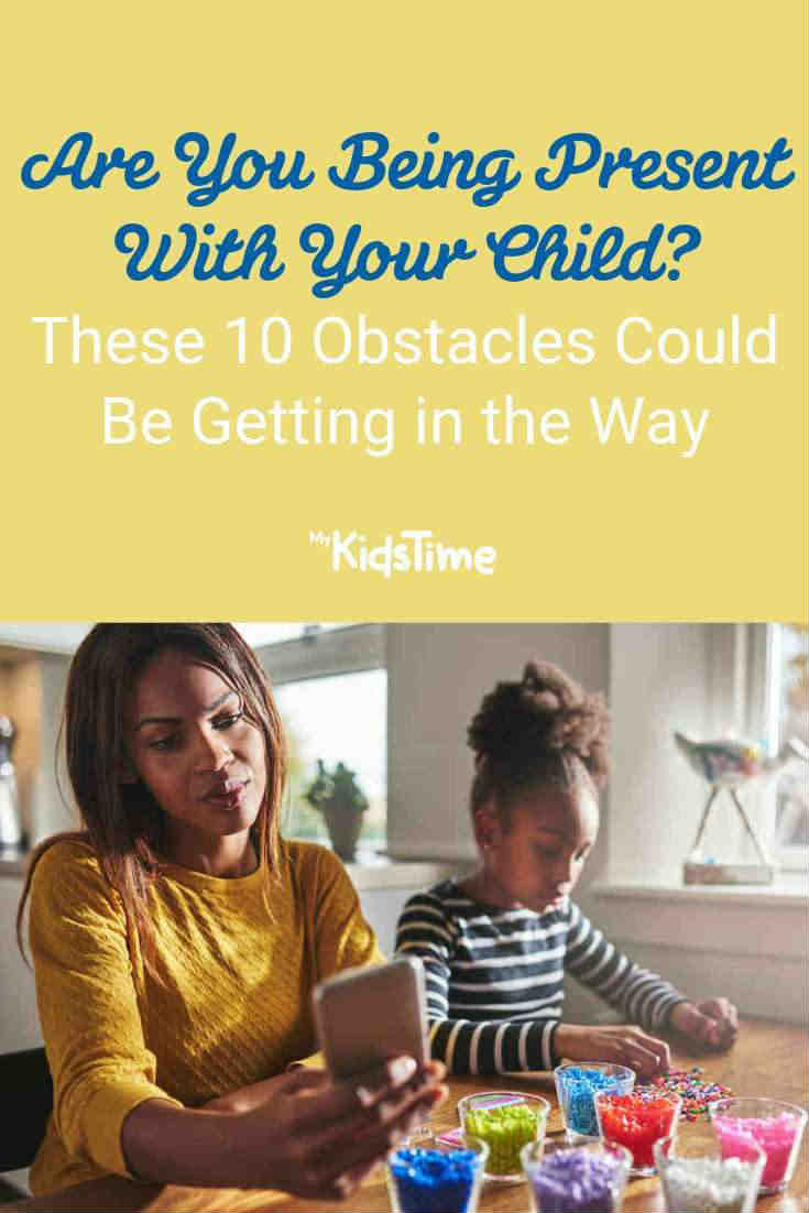 Are You Being Present With Your Child_ 10 Obstacles That Could be in Your Way - Mykidstime