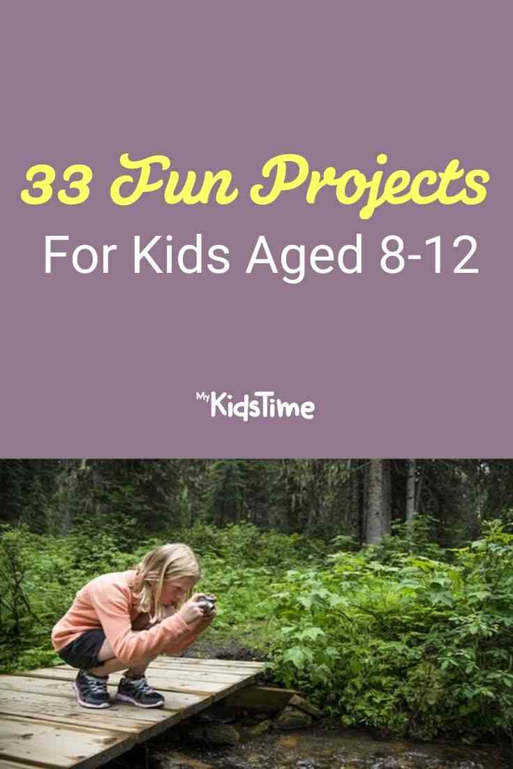 33 fun projects for kids aged 8-12