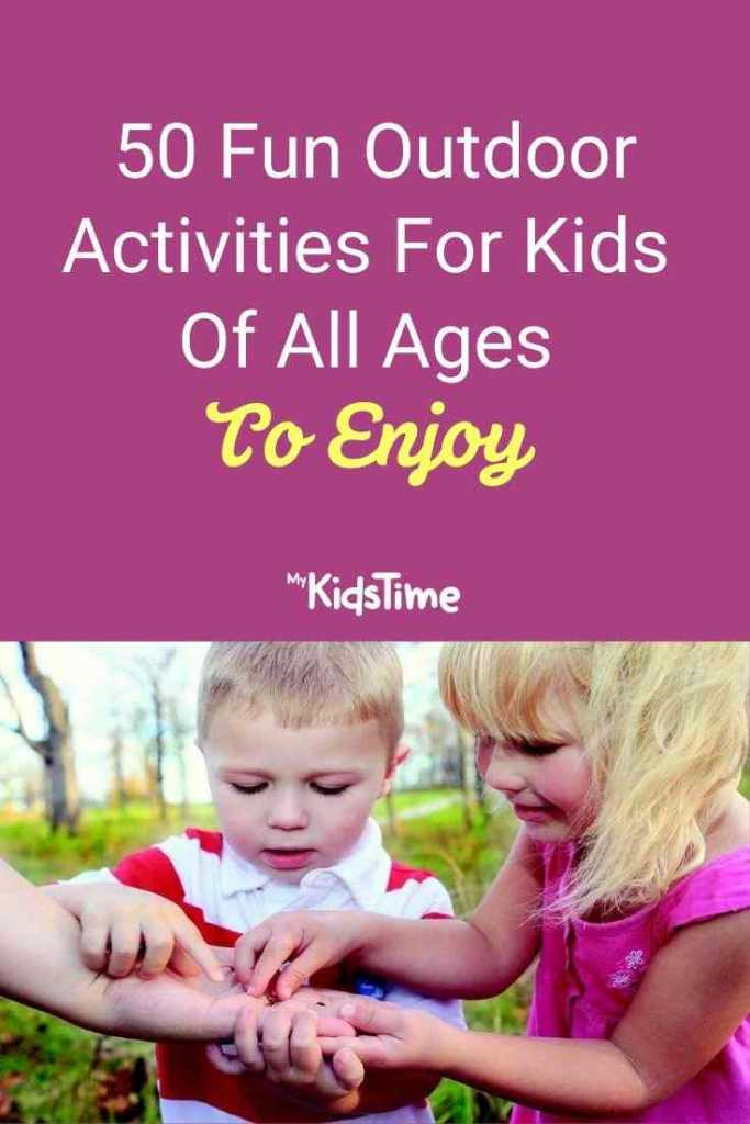 50 Fun Outdoor Activities For Kids Of All Ages To Enjoy
