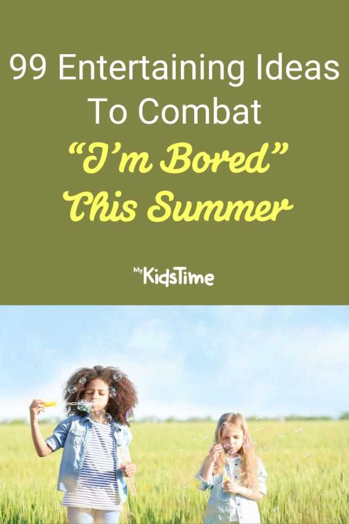 99 entertaining ideas for combatting i'm bored this summer