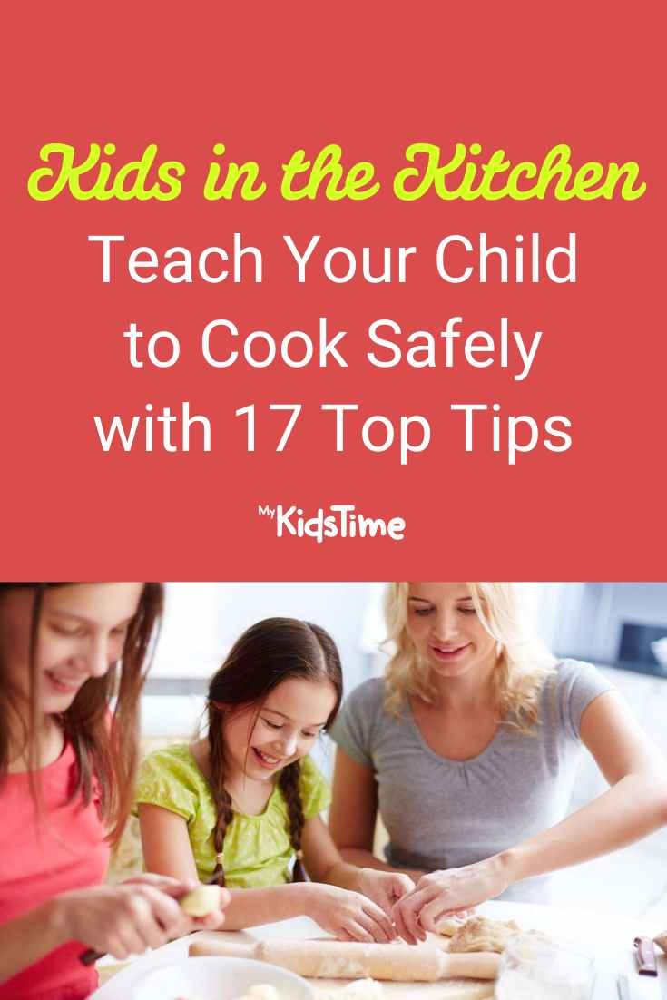 Teach Your Child to Cook Safely with These 17 Top Tips - Mykidstime