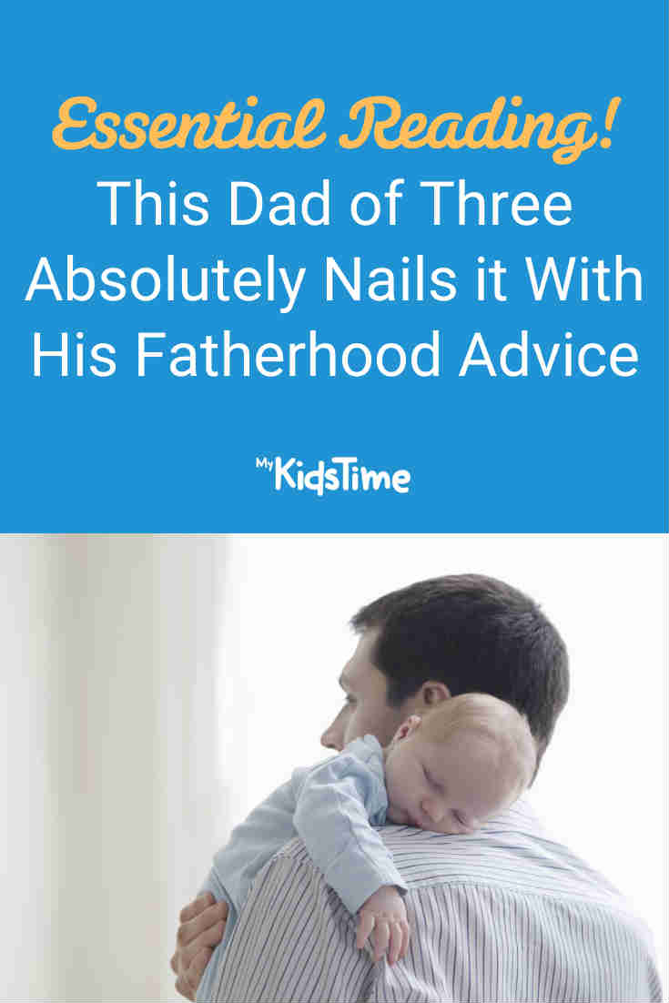 This Dad of Three Nails It With His Fatherhood Advice - Mykidstime