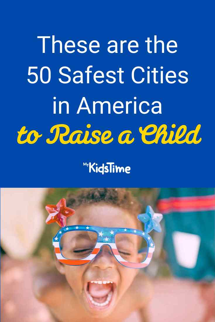 These Are the 50 Safest Cities in America to Raise a Child - Mykidstime