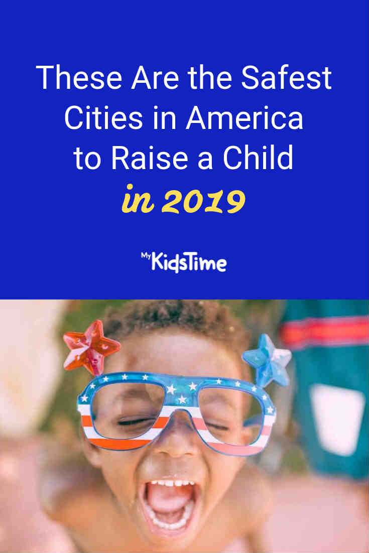 These Are the 50 Safest Cities in America to Raise a Child in 2019 - Mykidstime