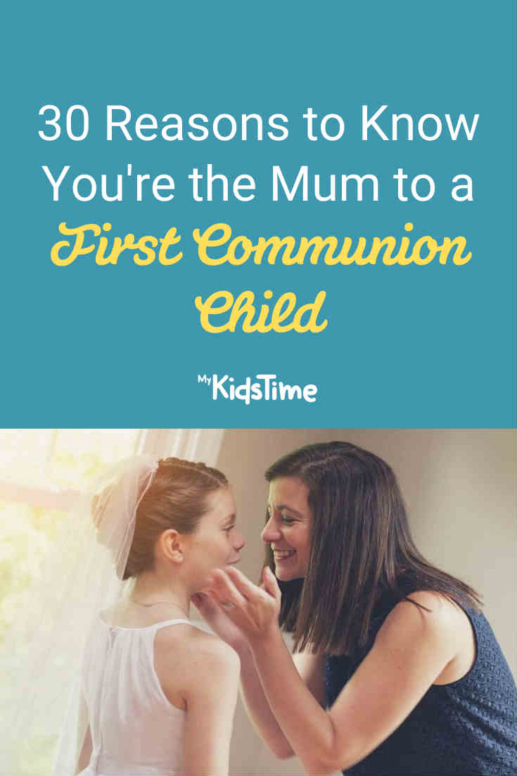 30 Reasons to Know You're the Mum to a First Communion Child - Mykidstime