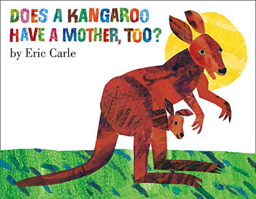 Eric carle Does a Kangaroo Have a Mother Too