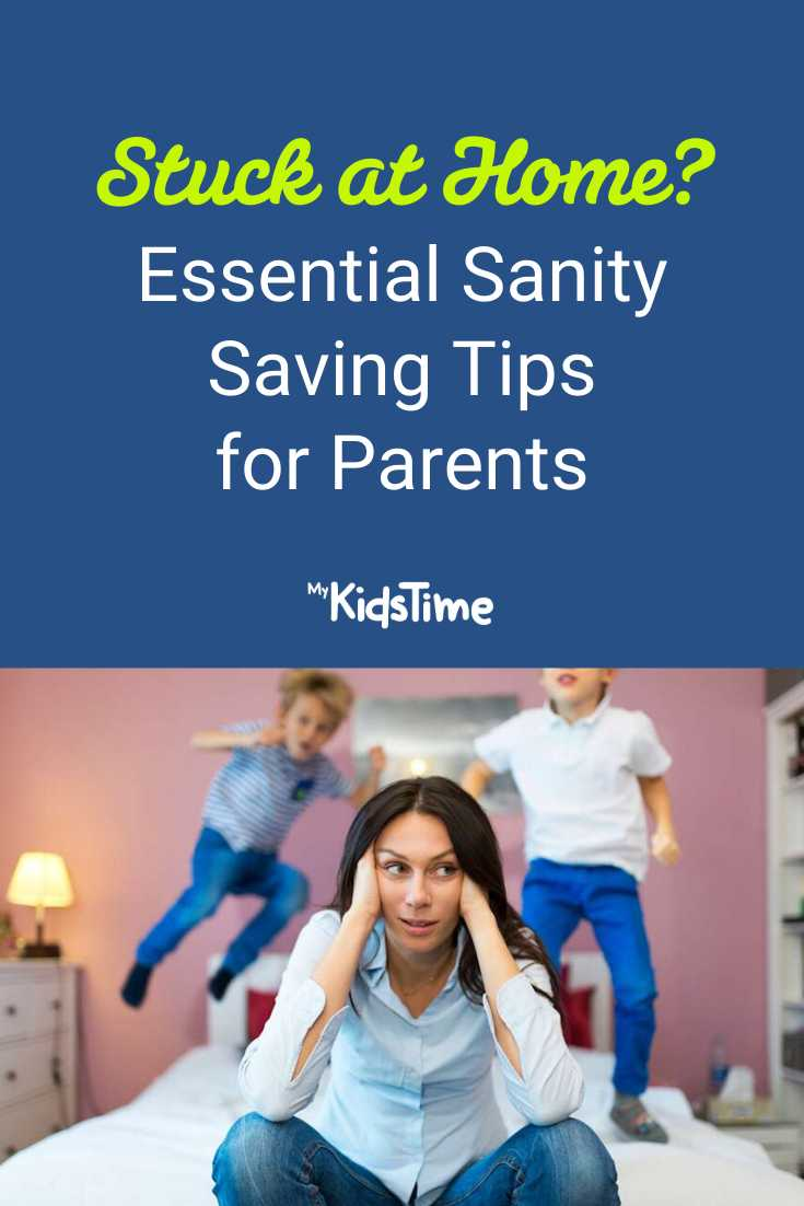 Stuck At Home? Essential Sanity Saving Tips For Parents - Mykidstime