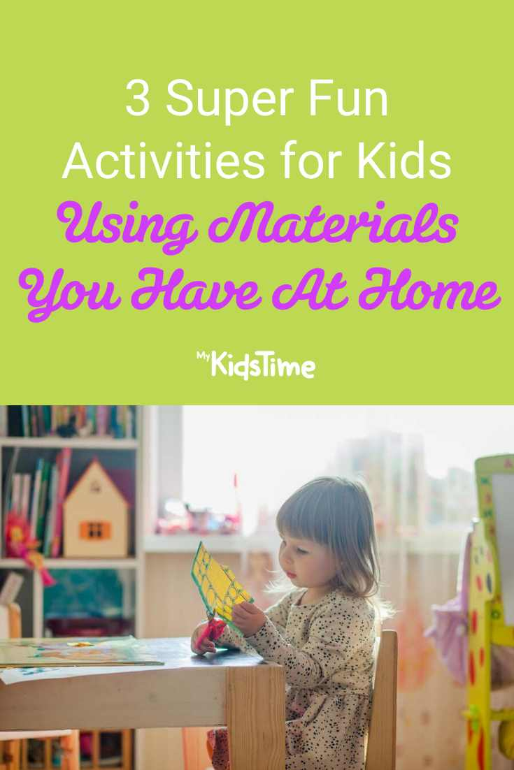 3 Fun Activities For Kids Using Materials You Have At Home - Mykidstime