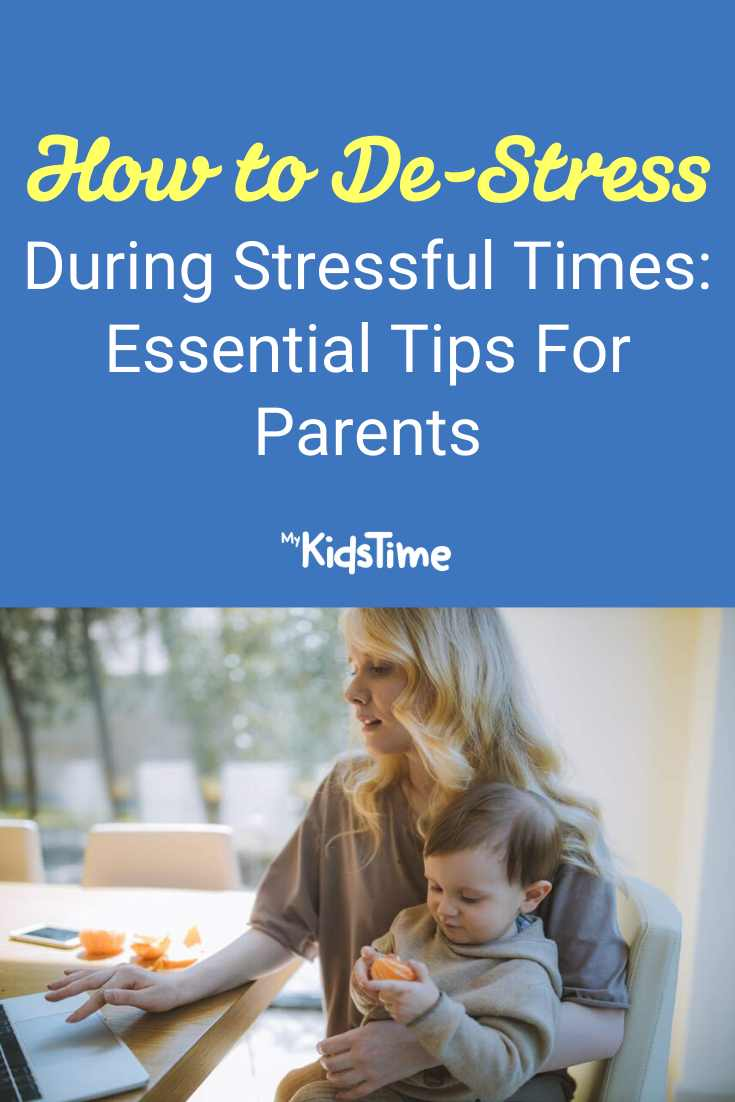 How To De-stress During Stressful Times: Essential Tips For Parents