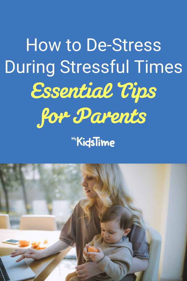 Helpful Tips For Parents For How To De-stress During Stressful Times
