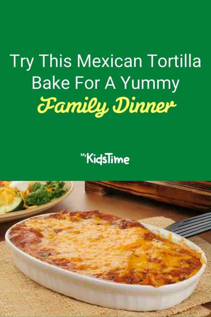 Try This Mexican Tortilla Bake For A Yummy Family Dinner