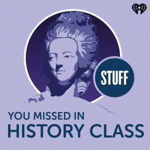 Stuff You Missed In History Class for podcasts for teens
