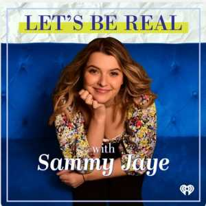 let's be real with sammy jaye for podcasts for teens