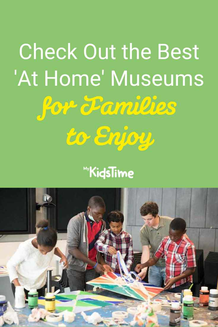 Check Out the Best 'At Home' Museums for Families to Enjoy - Mykidstime