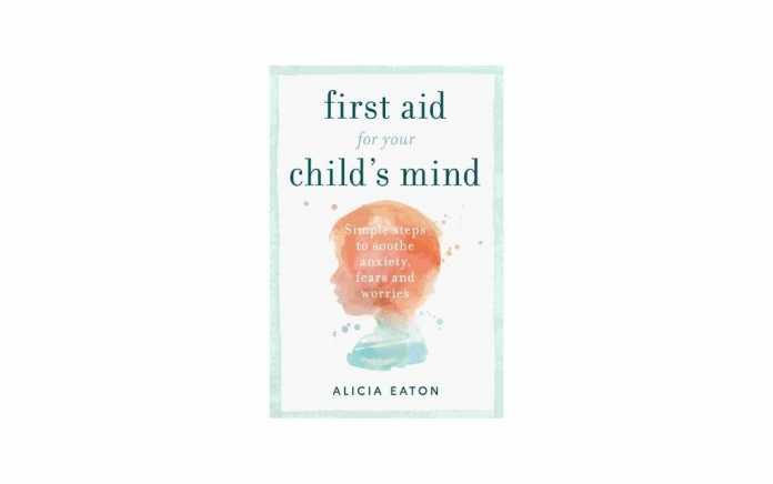 First Aid for Your Child's Mind by Alicia Eaton