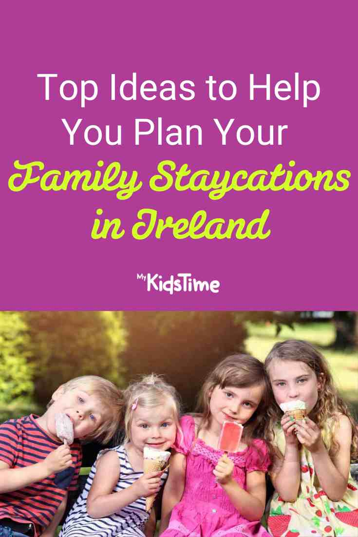 Top Ideas To Help You Plan Your Family Staycations in Ireland