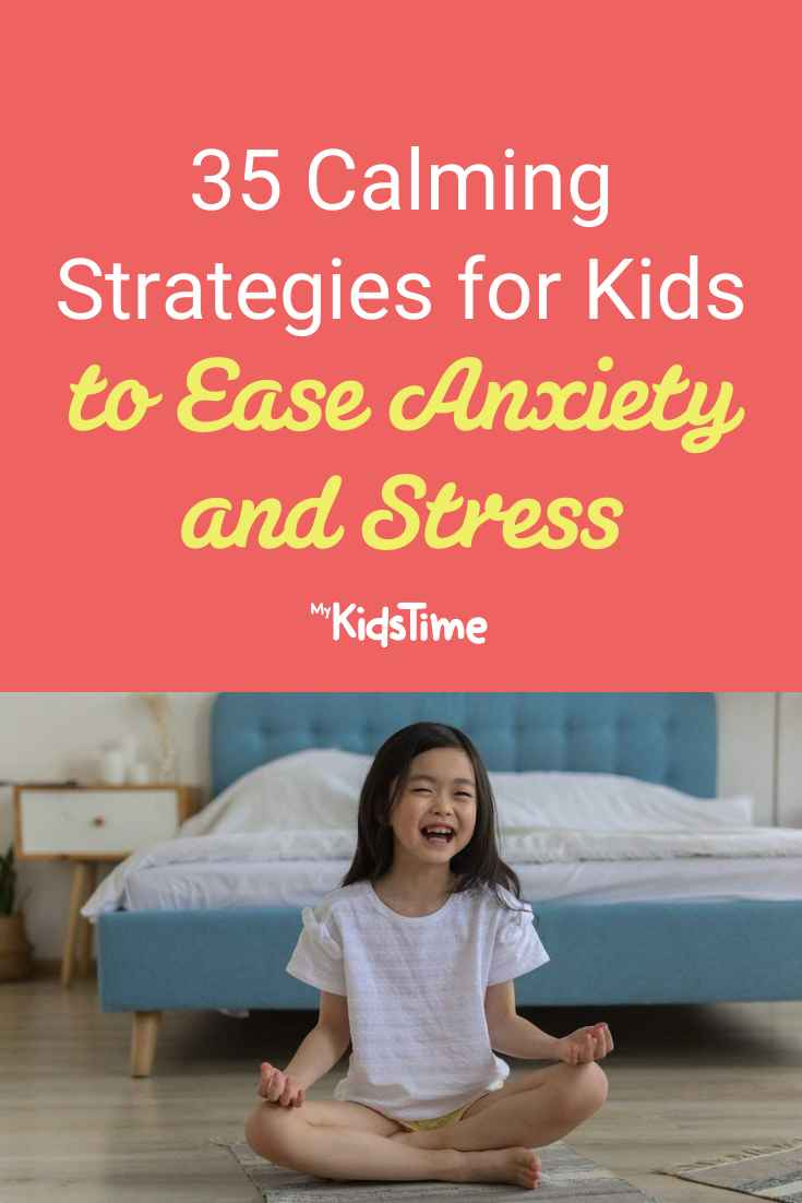 35 Calming Strategies for Kids to Ease Anxiety and Stress - Mykidstime