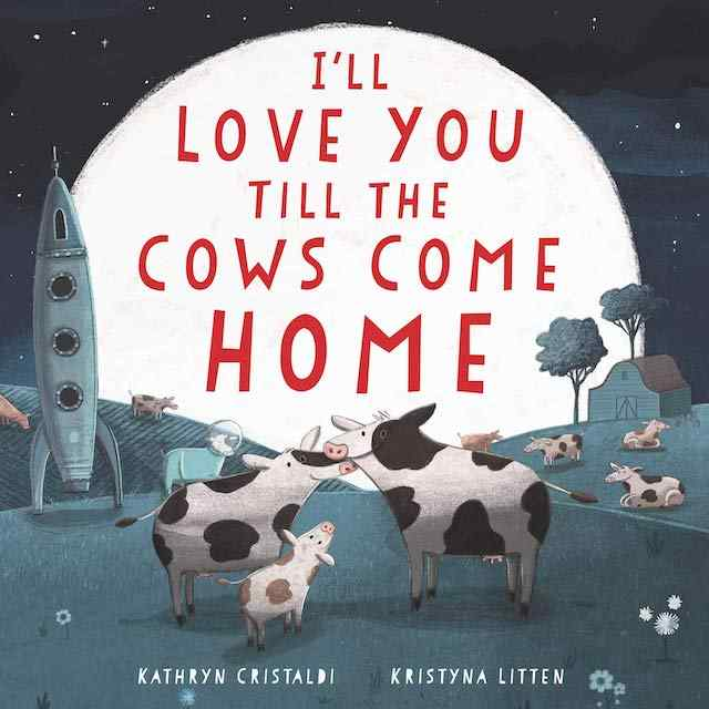 I'll Love You til the Cows Come Home - valentines books for kids