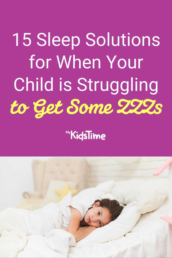 15 Sleep Solutions for When Your Child is Struggling to Get Some ZZZs - Mykidstime