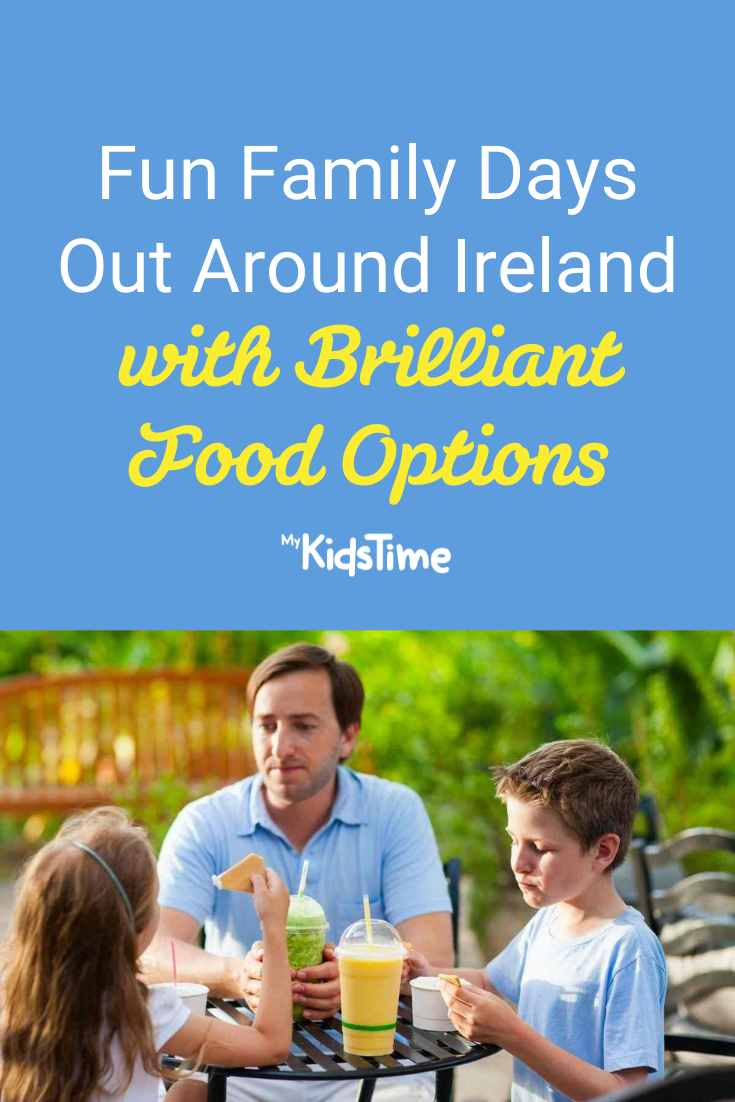 Fun Family Days Out Around Ireland with Great Food Options - Mykidstime
