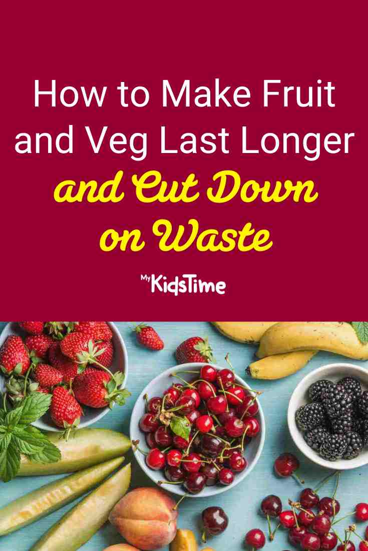 How to Make Fruit and Veg Last Longer and Cut Down on Food Waste - Mykidstime