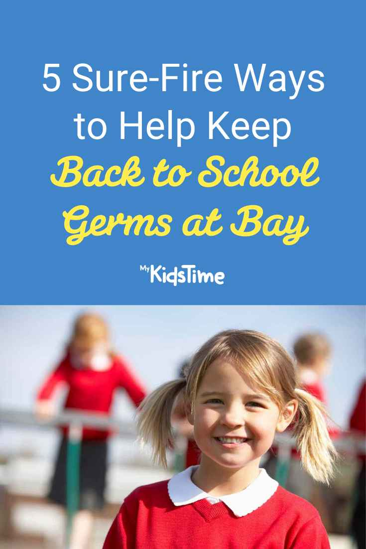 5 Sure-Fire Ways to Help Keep Back to School Germs at Bay – Mykidstime