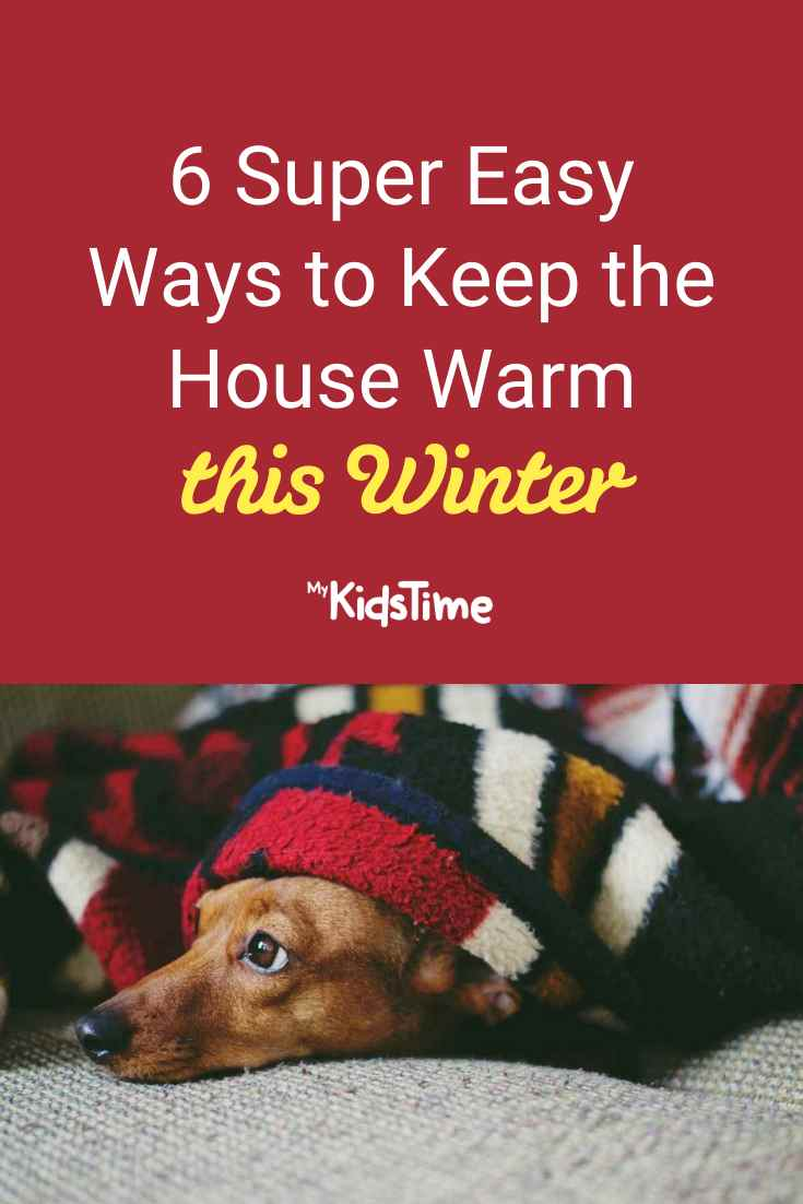 6 Easy Ways to Keep the House Warm This Winter - Mykidstime