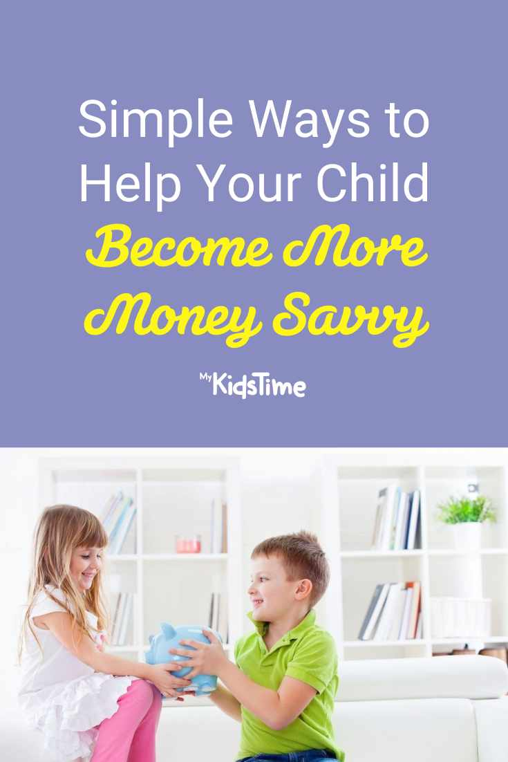 Simple Ways to Help Your Child Become More Money Savvy - Mykidstime